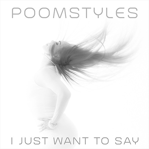 I Just Want To Say - Poomstyles