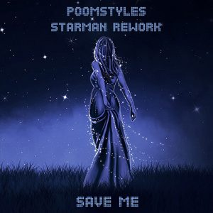Poomstyles (Starman Rework) - Save Me